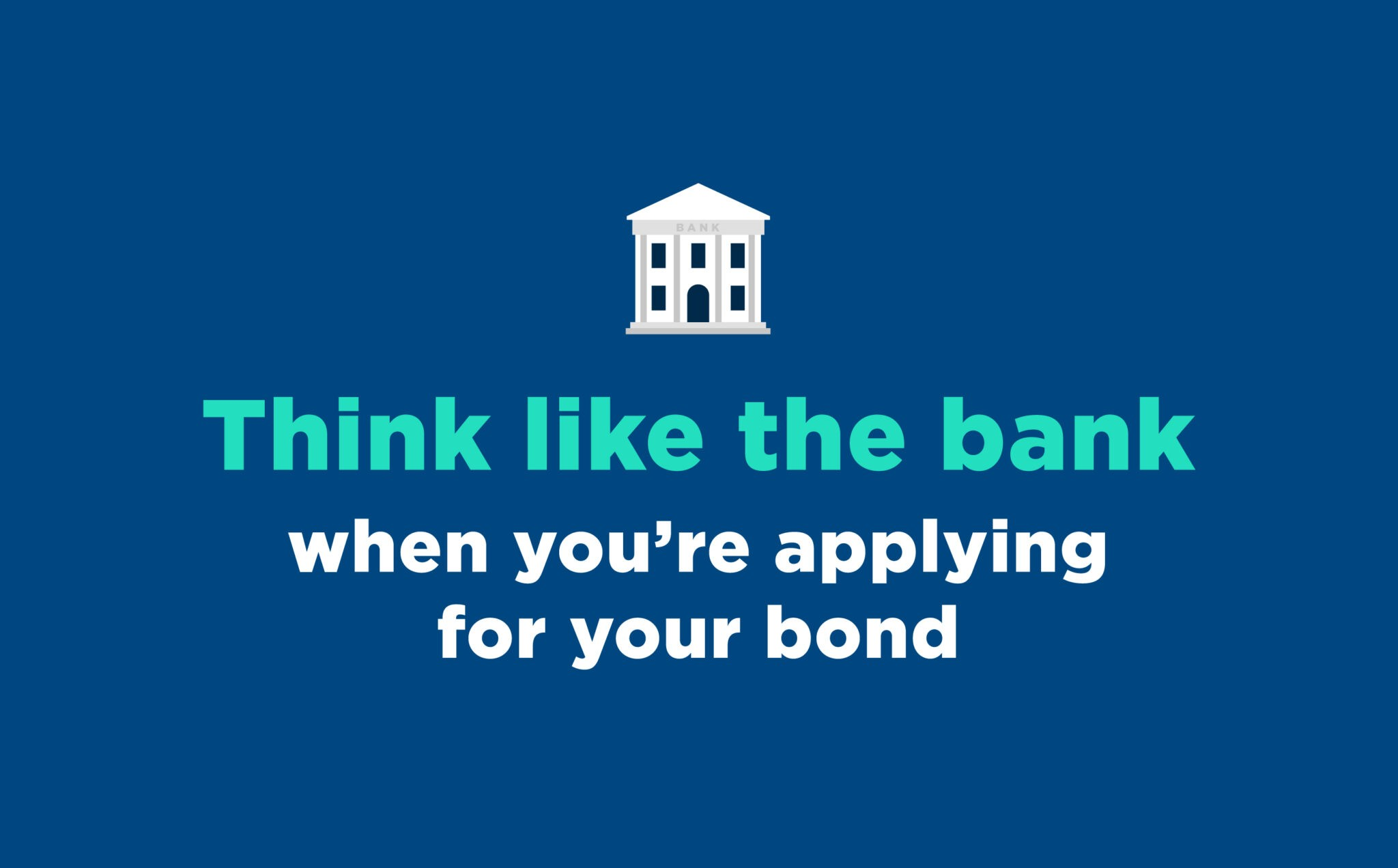 Think like the bank does when you're applying for your bond